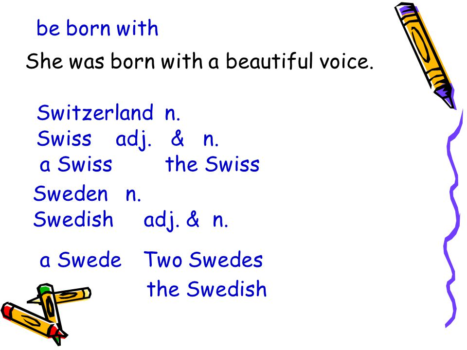 be born with She was born with a beautiful voice. Switzerland n.