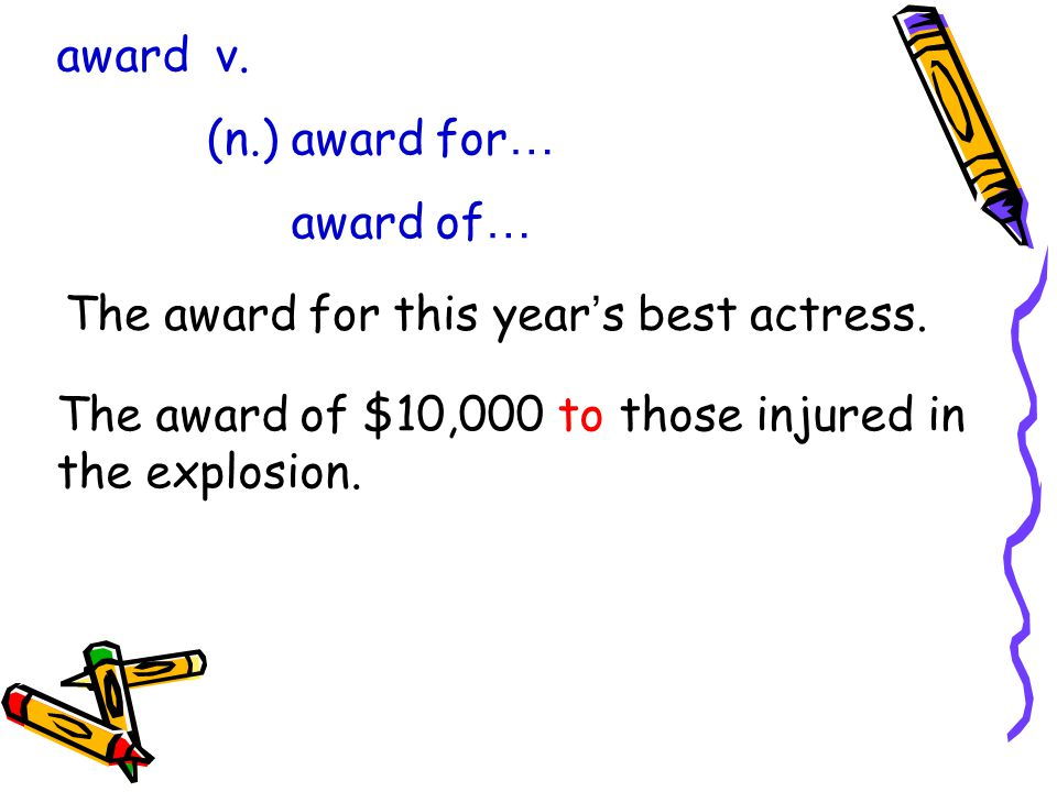 award v. (n.) award for … award of … The award for this year ' s best actress.