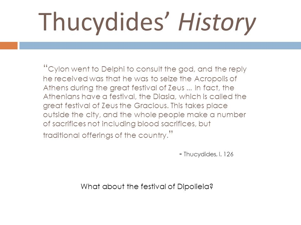 Thucydides' History Cylon went to Delphi to consult the god, and the reply he received was that he was to seize the Acropolis of Athens during the great festival of Zeus...