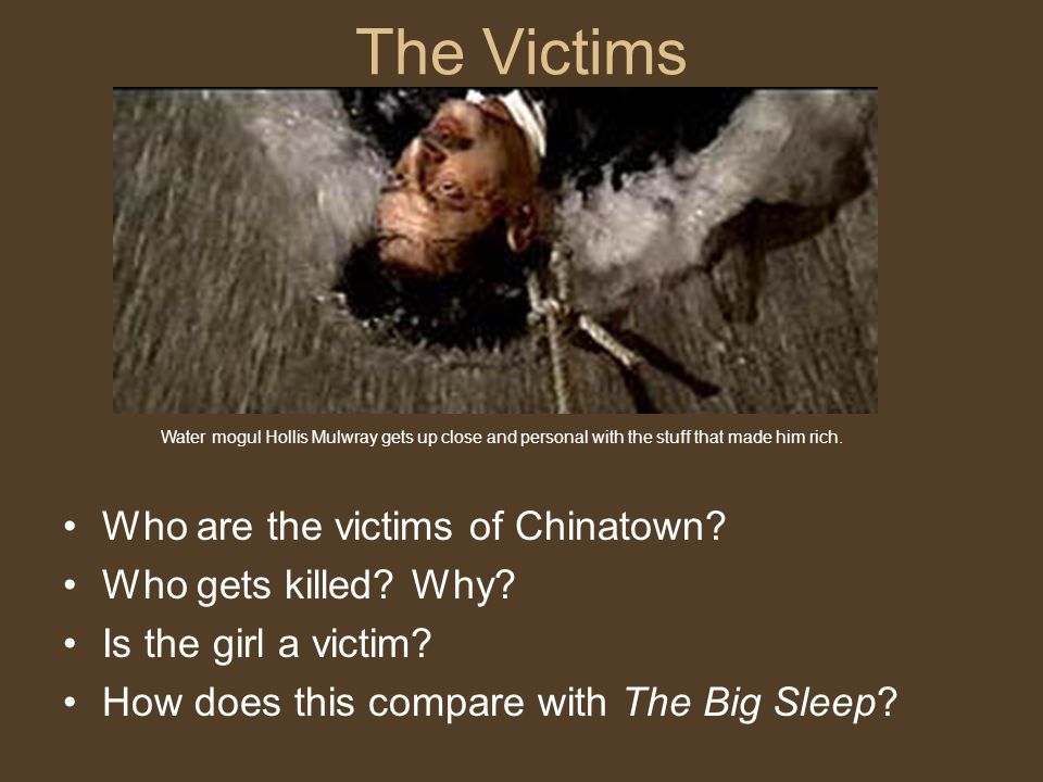 The Victims Who are the victims of Chinatown.Who gets killed.