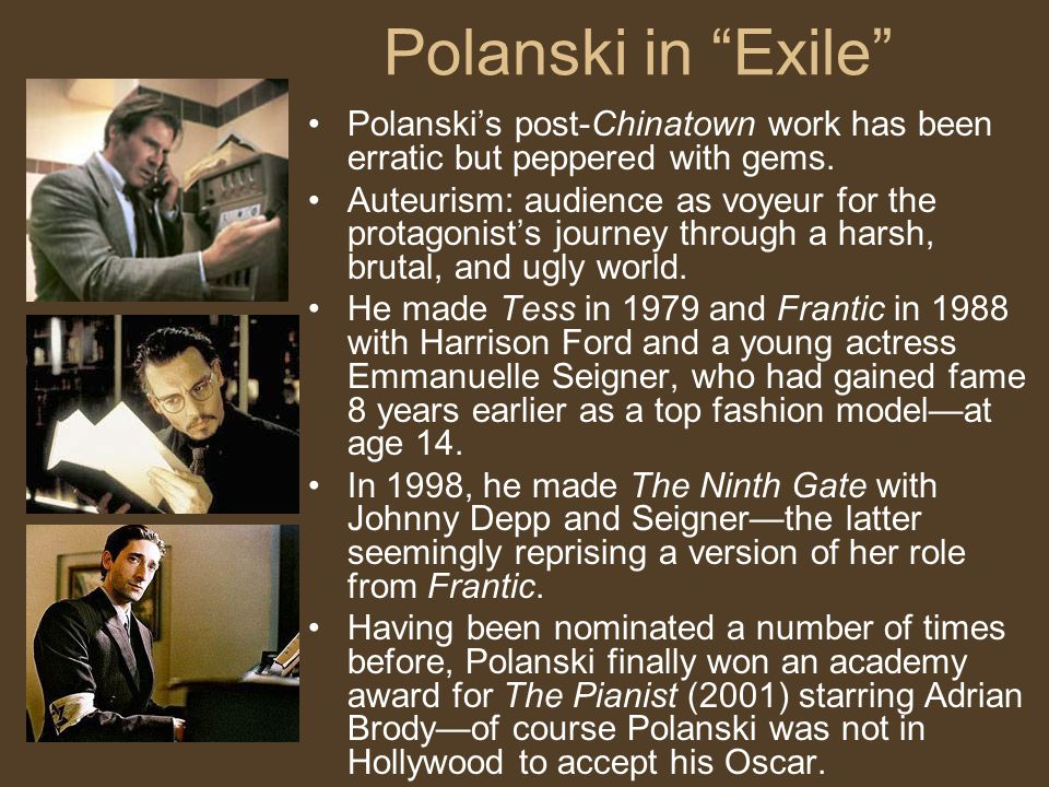 Polanski in Exile Polanski's post-Chinatown work has been erratic but peppered with gems.
