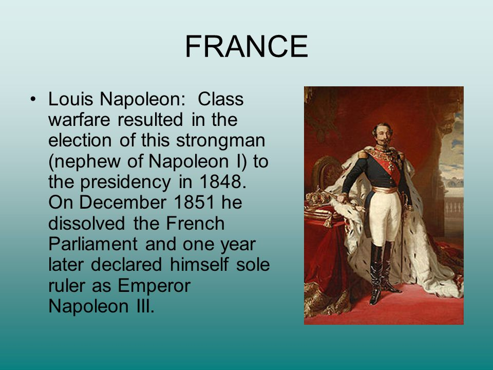 FRANCE Louis Napoleon: Class warfare resulted in the election of this strongman (nephew of Napoleon I) to the presidency in 1848.