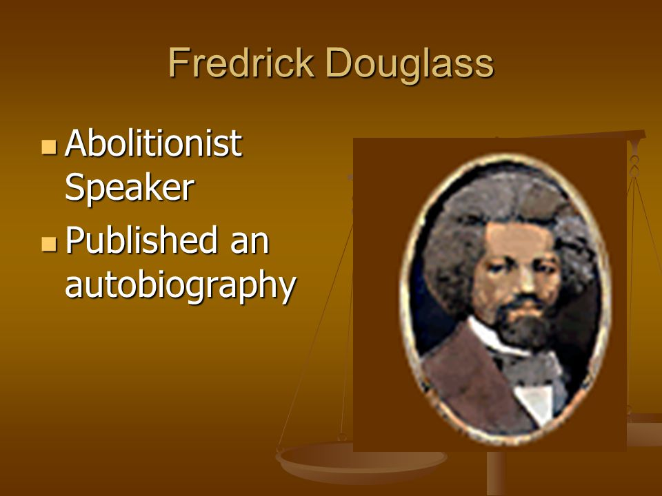 Fredrick Douglass Abolitionist Speaker Published an autobiography