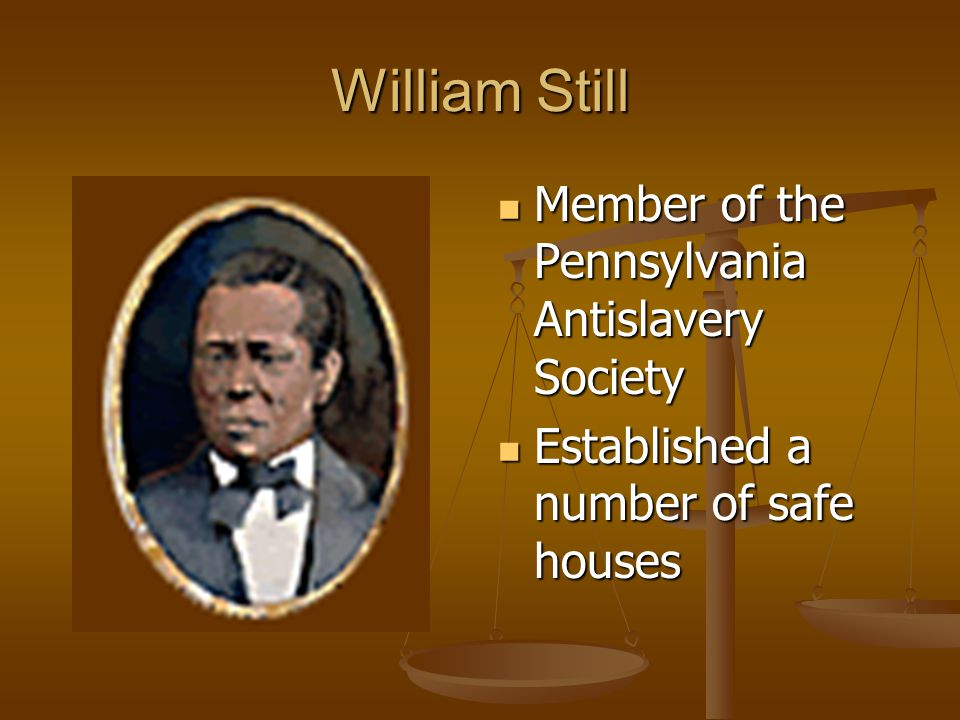 William Still Member of the Pennsylvania Antislavery Society Established a number of safe houses