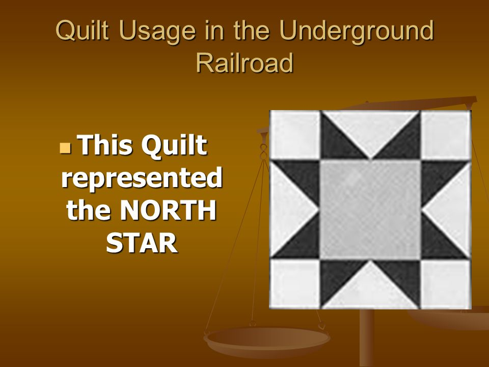 Quilt Usage in the Underground Railroad This Quilt represented the NORTH STAR This Quilt represented the NORTH STAR