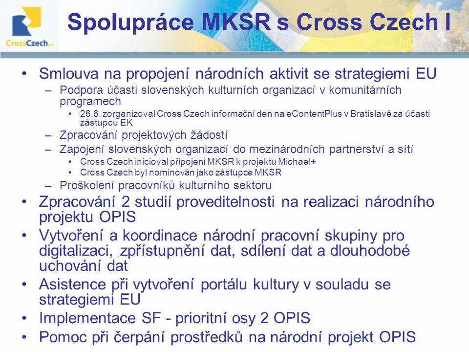 Spolupráce MKSR s Cross Czech I Smlouva na propojení národních aktivit se strategiemi EU –Podpora účasti slovenských kulturních organizací v komunitárních programech 26.6.