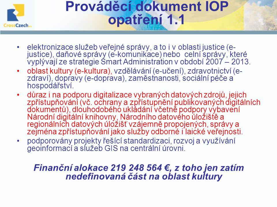 Prováděcí dokument IOP opatření 1.1 elektronizace služeb veřejné správy, a to i v oblasti justice (e- justice), daňové správy (e-komunikace) nebo celní správy, které vyplývají ze strategie Smart Administration v období 2007 – 2013.