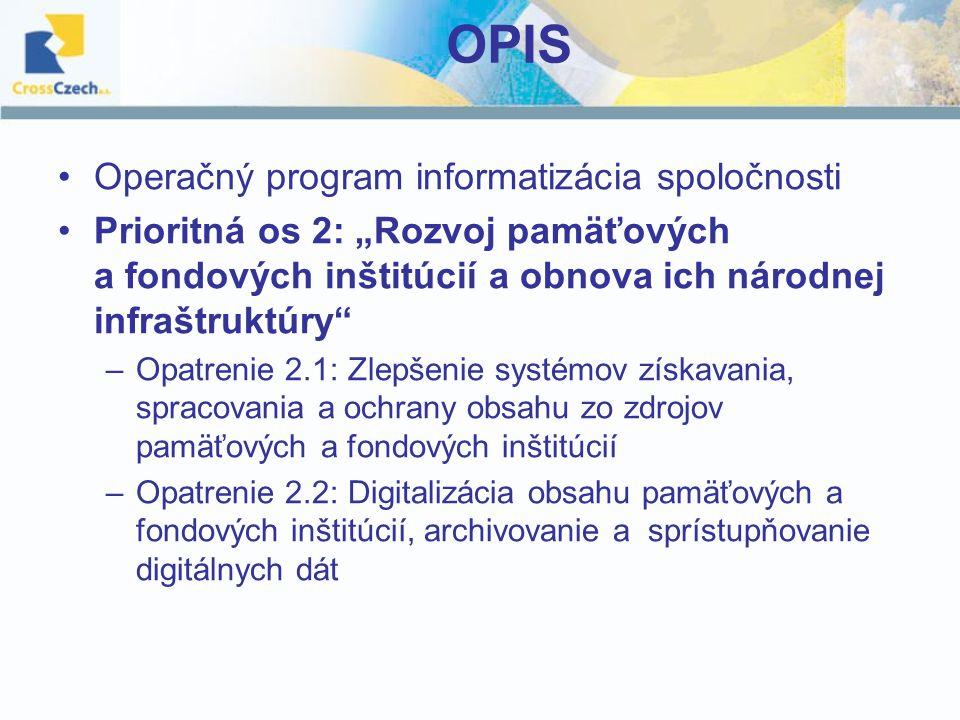 """OPIS Operačný program informatizácia spoločnosti Prioritná os 2: """"Rozvoj pamäťových a fondových inštitúcií a obnova ich národnej infraštruktúry –Opatrenie 2.1: Zlepšenie systémov získavania, spracovania a ochrany obsahu zo zdrojov pamäťových a fondových inštitúcií –Opatrenie 2.2: Digitalizácia obsahu pamäťových a fondových inštitúcií, archivovanie a sprístupňovanie digitálnych dát"""