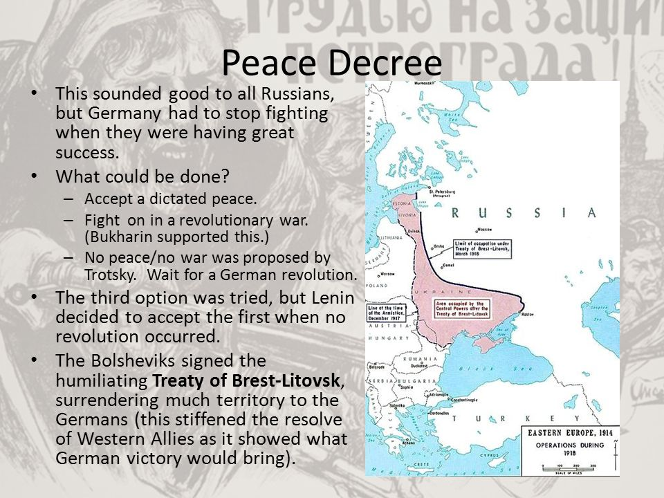 Peace Decree This sounded good to all Russians, but Germany had to stop fighting when they were having great success. What could be done? – Accept a d