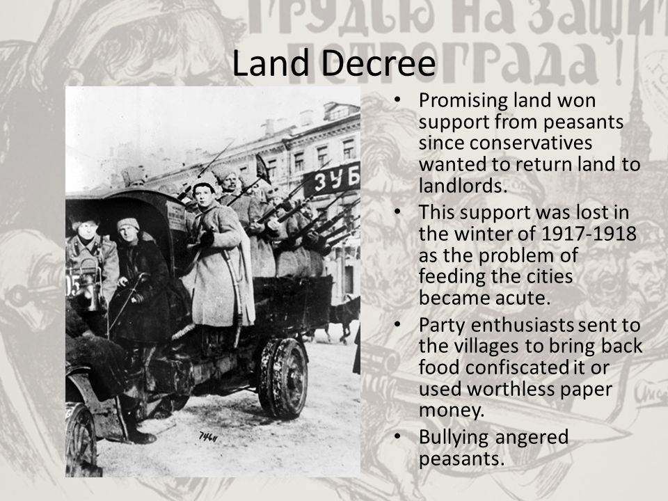 Land Decree Promising land won support from peasants since conservatives wanted to return land to landlords. This support was lost in the winter of 19