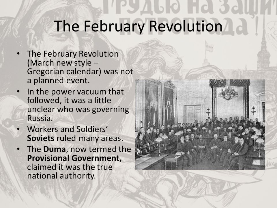The February Revolution The February Revolution (March new style – Gregorian calendar) was not a planned event. In the power vacuum that followed, it