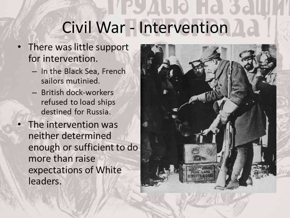 Civil War - Intervention There was little support for intervention. – In the Black Sea, French sailors mutinied. – British dock-workers refused to loa