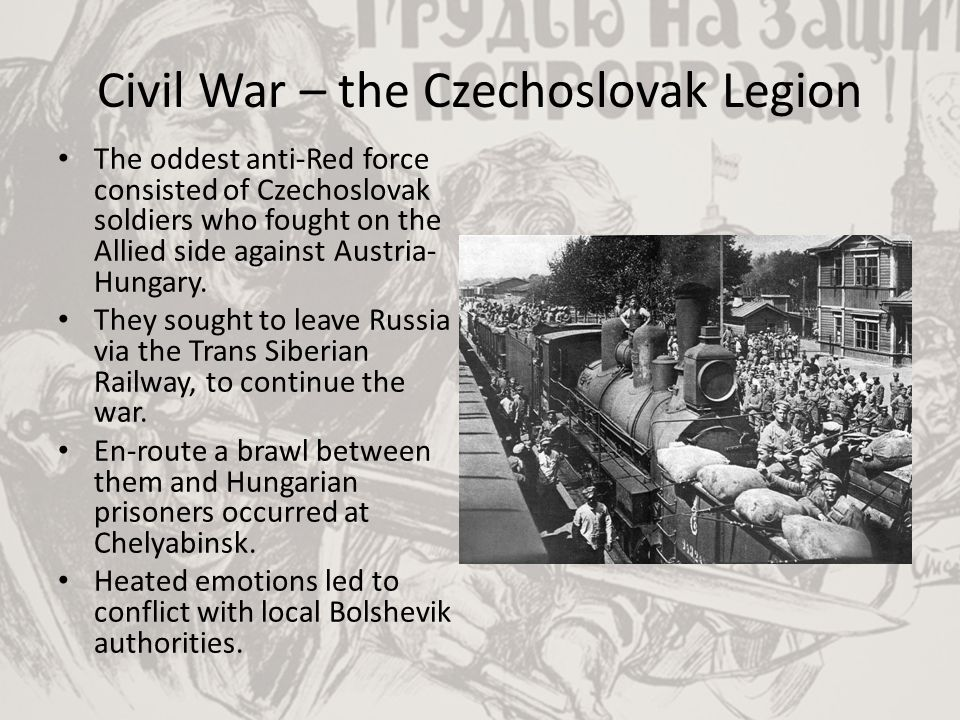 Civil War – the Czechoslovak Legion The oddest anti-Red force consisted of Czechoslovak soldiers who fought on the Allied side against Austria- Hungar