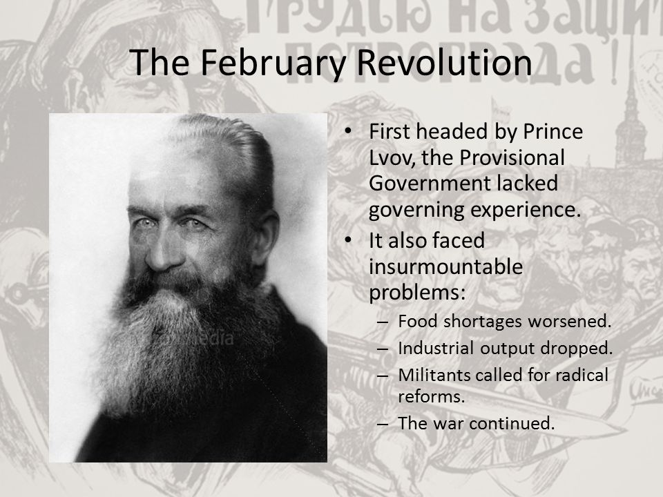 The February Revolution The Provisional Government was determined to stay in the war – honouring Russia's commitments to its allies.