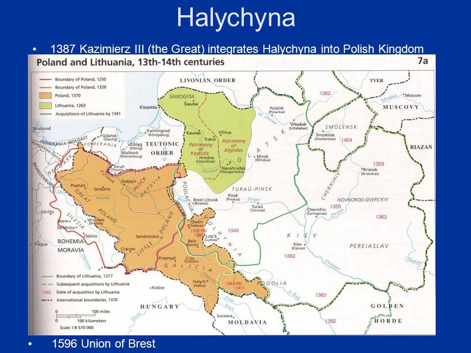 Halychyna 1387 Kazimierz III (the Great) integrates Halychyna into Polish Kingdom 1596 Union of Brest