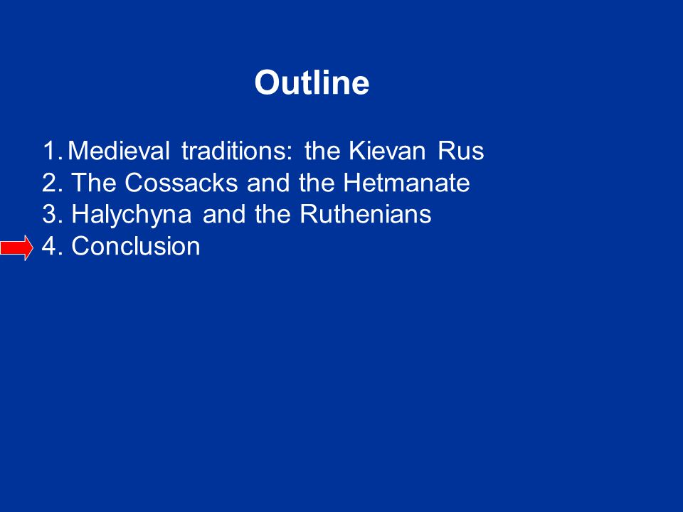Outline 1.Medieval traditions: the Kievan Rus 2.The Cossacks and the Hetmanate 3.