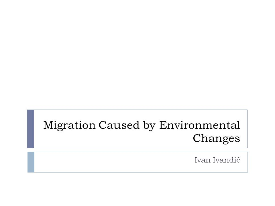 Migration Caused by Environmental Changes Ivan Ivandić