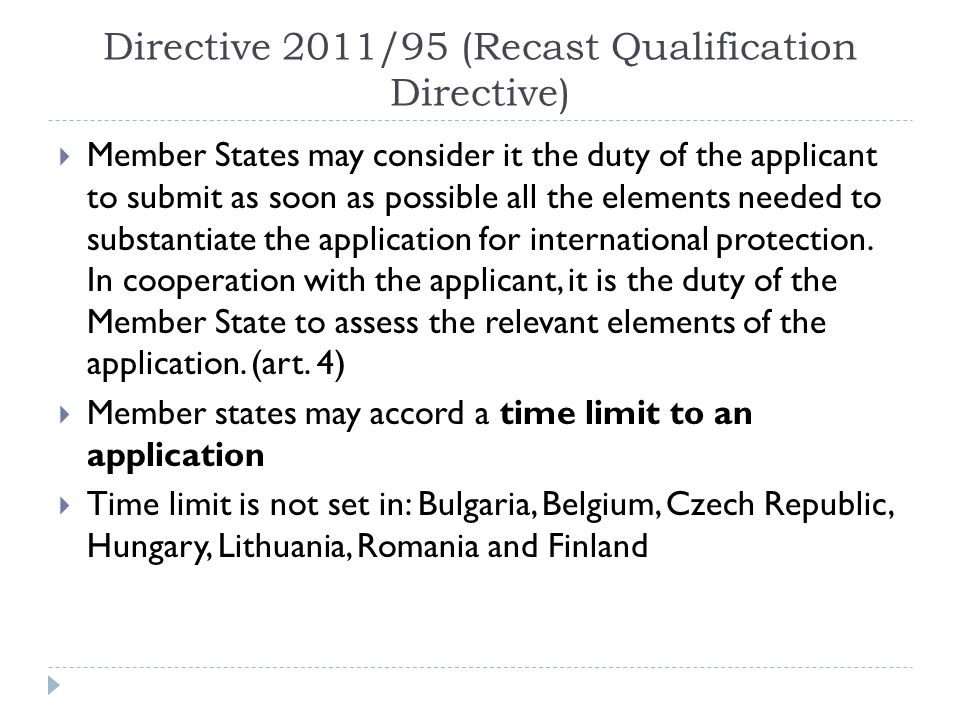 Directive 2011/95 (Recast Qualification Directive)  Member States may consider it the duty of the applicant to submit as soon as possible all the elements needed to substantiate the application for international protection.
