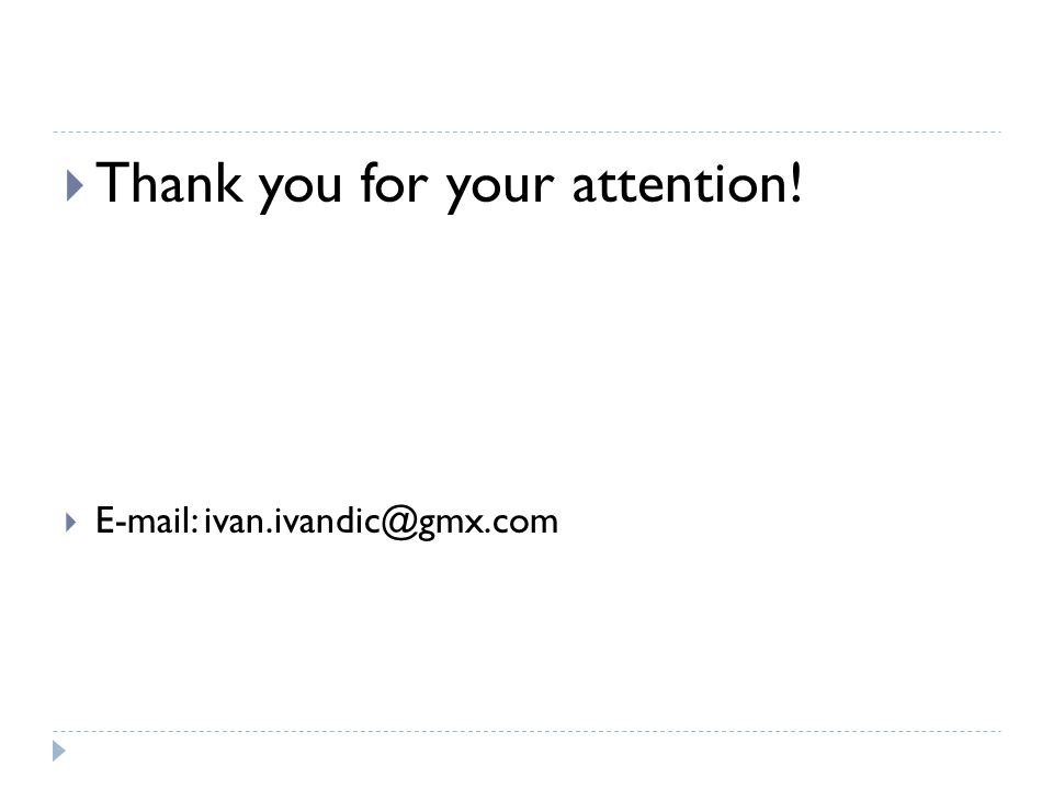  Thank you for your attention!  E-mail: ivan.ivandic@gmx.com