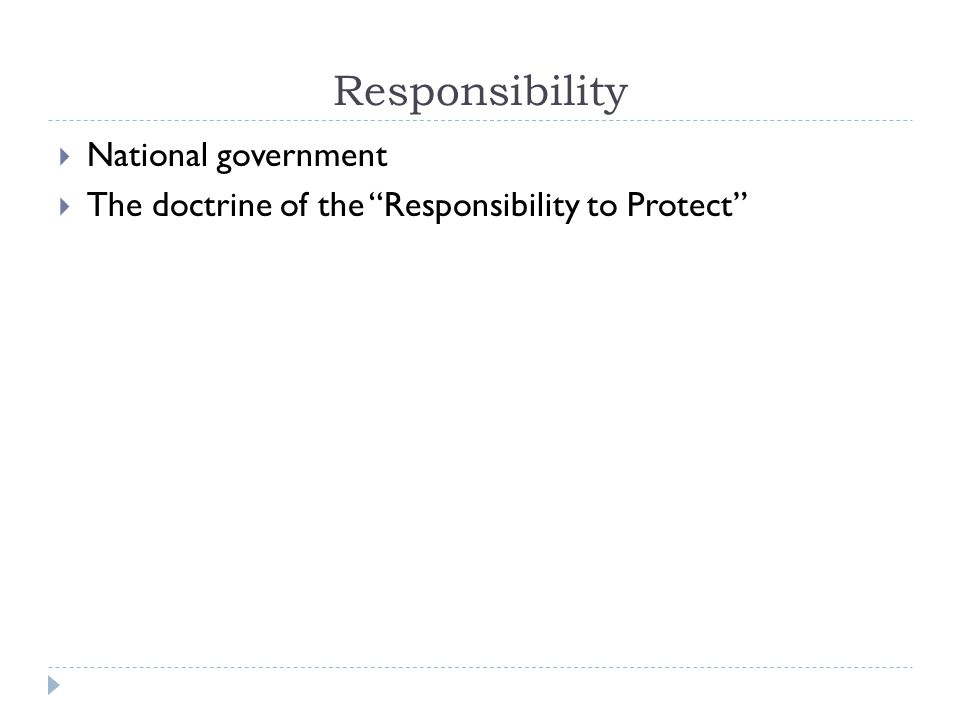 Responsibility  National government  The doctrine of the Responsibility to Protect