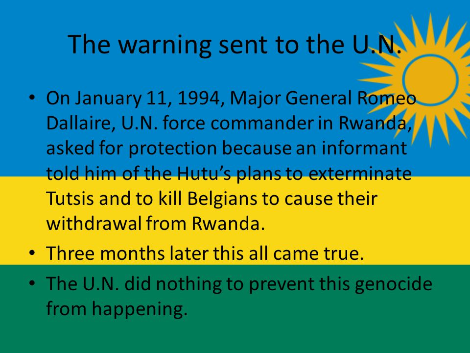 The warning sent to the U.N. On January 11, 1994, Major General Romeo Dallaire, U.N.