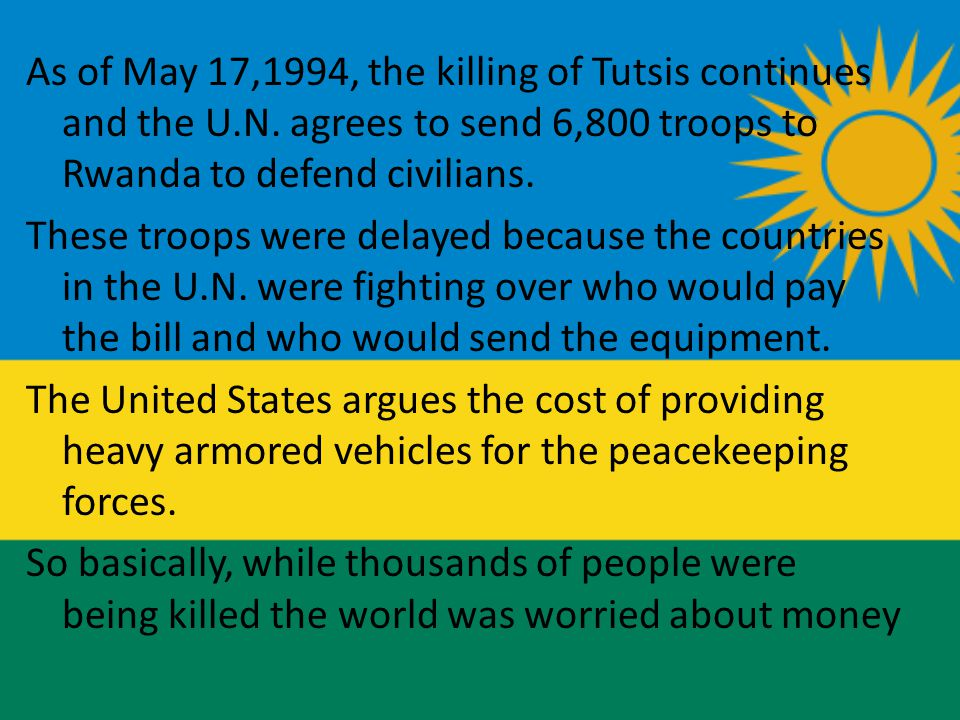 As of May 17,1994, the killing of Tutsis continues and the U.N.