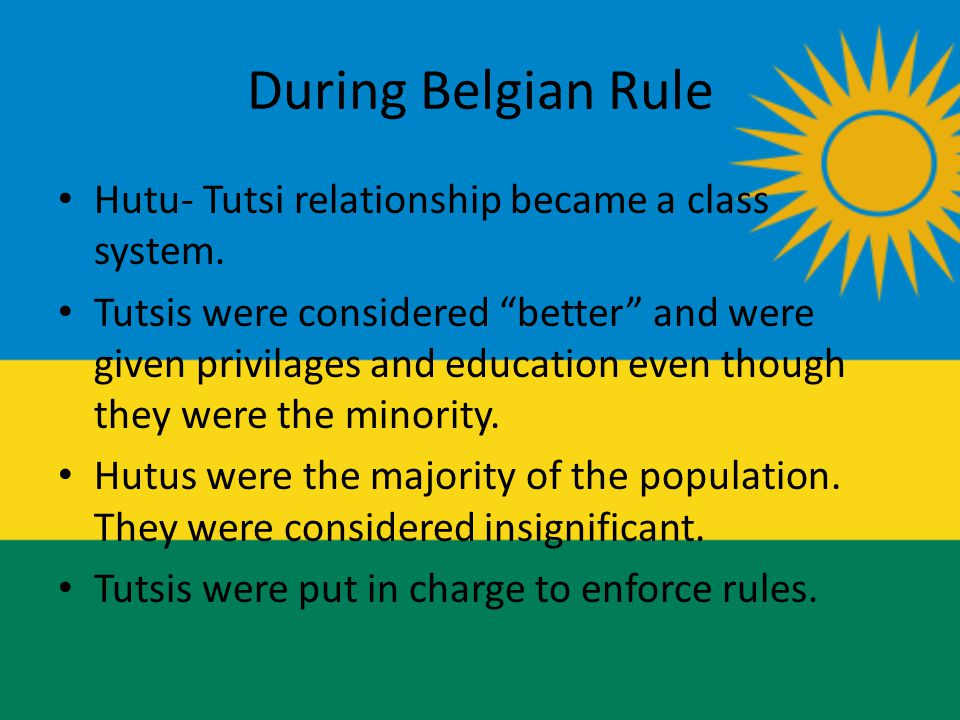 During Belgian Rule Hutu- Tutsi relationship became a class system.