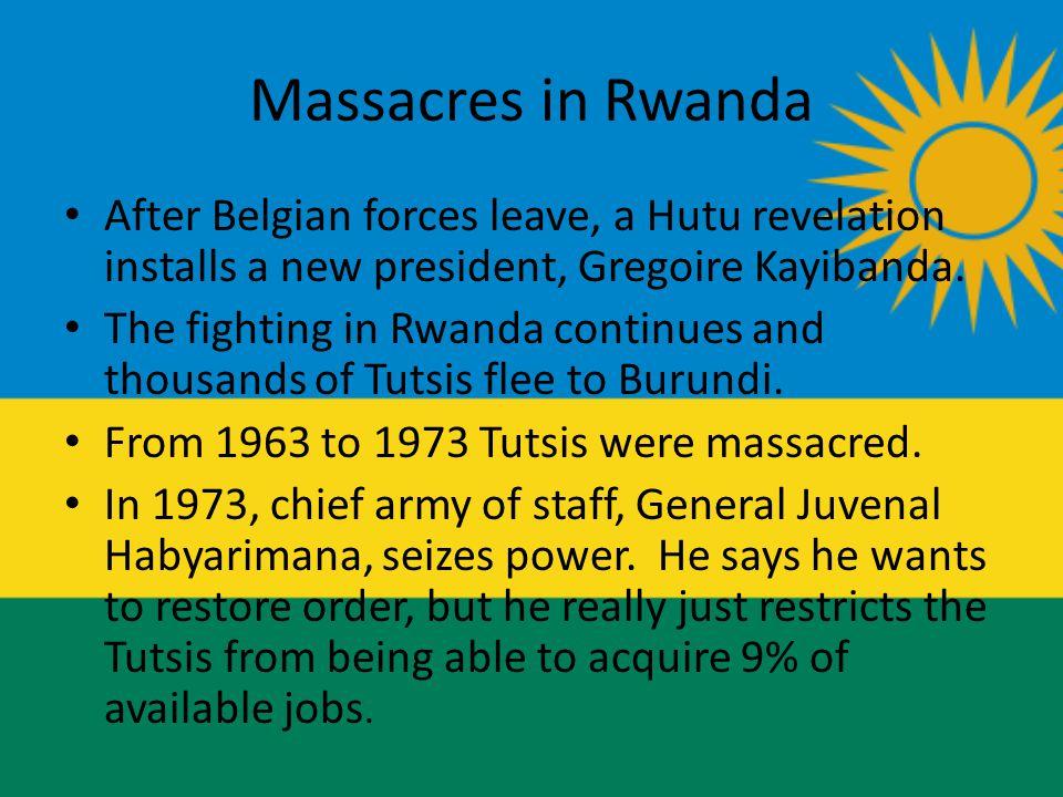 Massacres in Rwanda After Belgian forces leave, a Hutu revelation installs a new president, Gregoire Kayibanda.