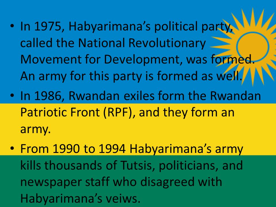In 1975, Habyarimana's political party, called the National Revolutionary Movement for Development, was formed.
