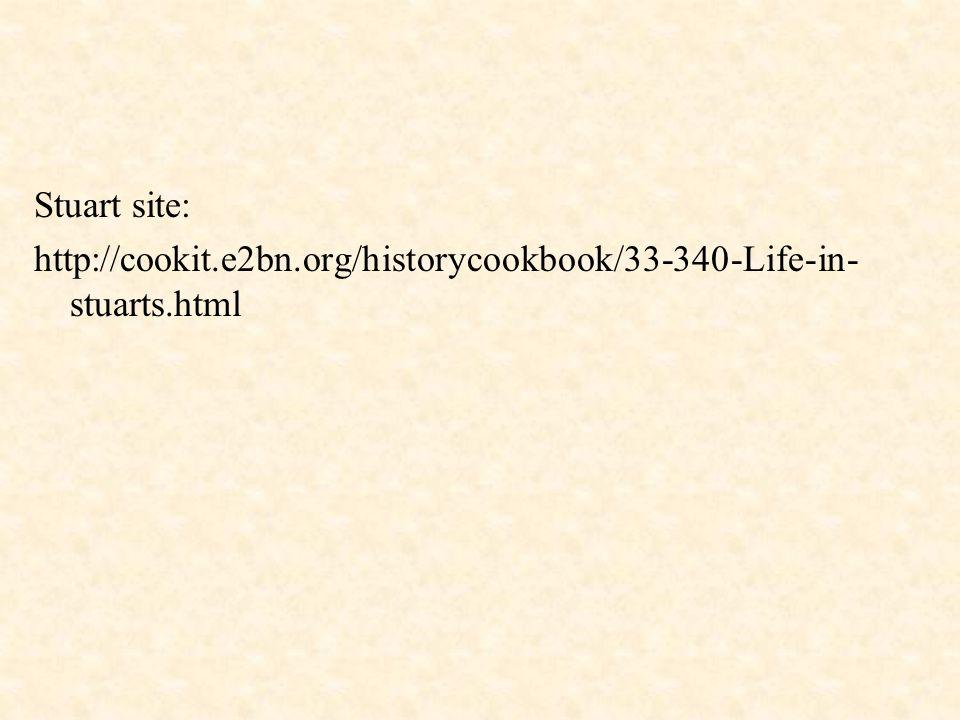 Stuart site: http://cookit.e2bn.org/historycookbook/33-340-Life-in- stuarts.html
