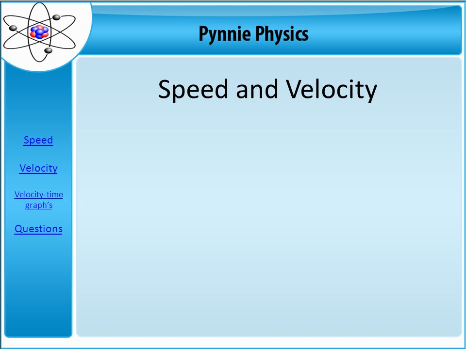 Speed and Velocity Speed Velocity Velocity-time graph's Questions