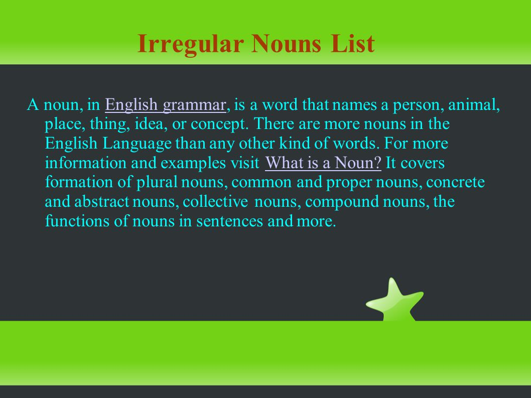 Irregular Plurals of Nouns - Spelling Test Most of English nouns are very predictable ( regular ) in the spelling of the plural form - they have plurals formed according to regular rules.