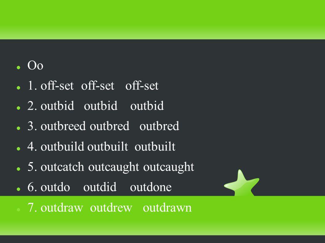 Oo 1. off-set off-set off-set 2. outbid outbid outbid 3.