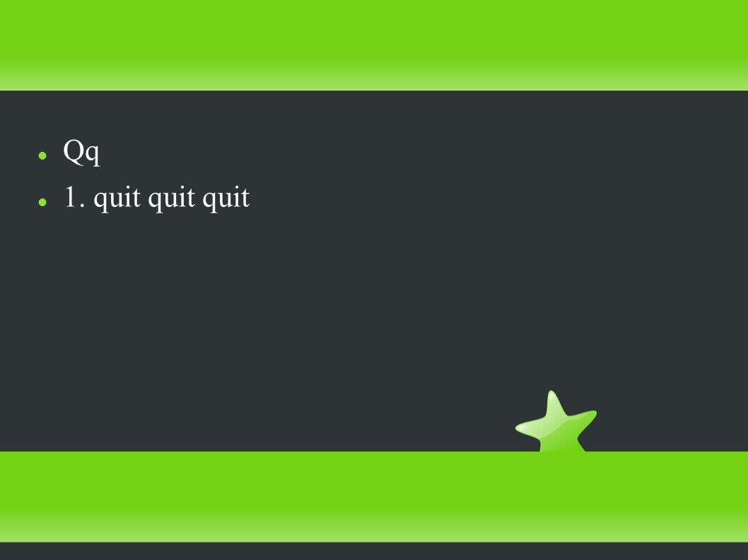 Qq 1. quit quit quit