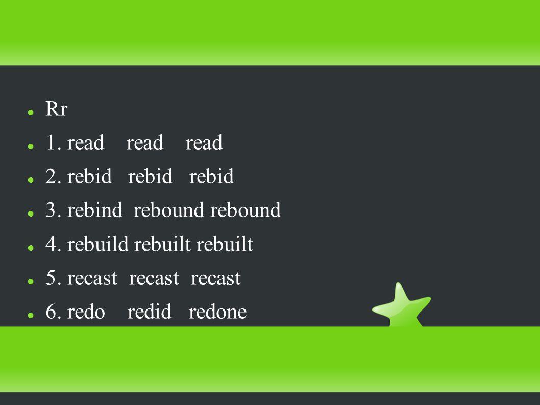 Rr 1. read read read 2. rebid rebid rebid 3. rebind rebound rebound 4.