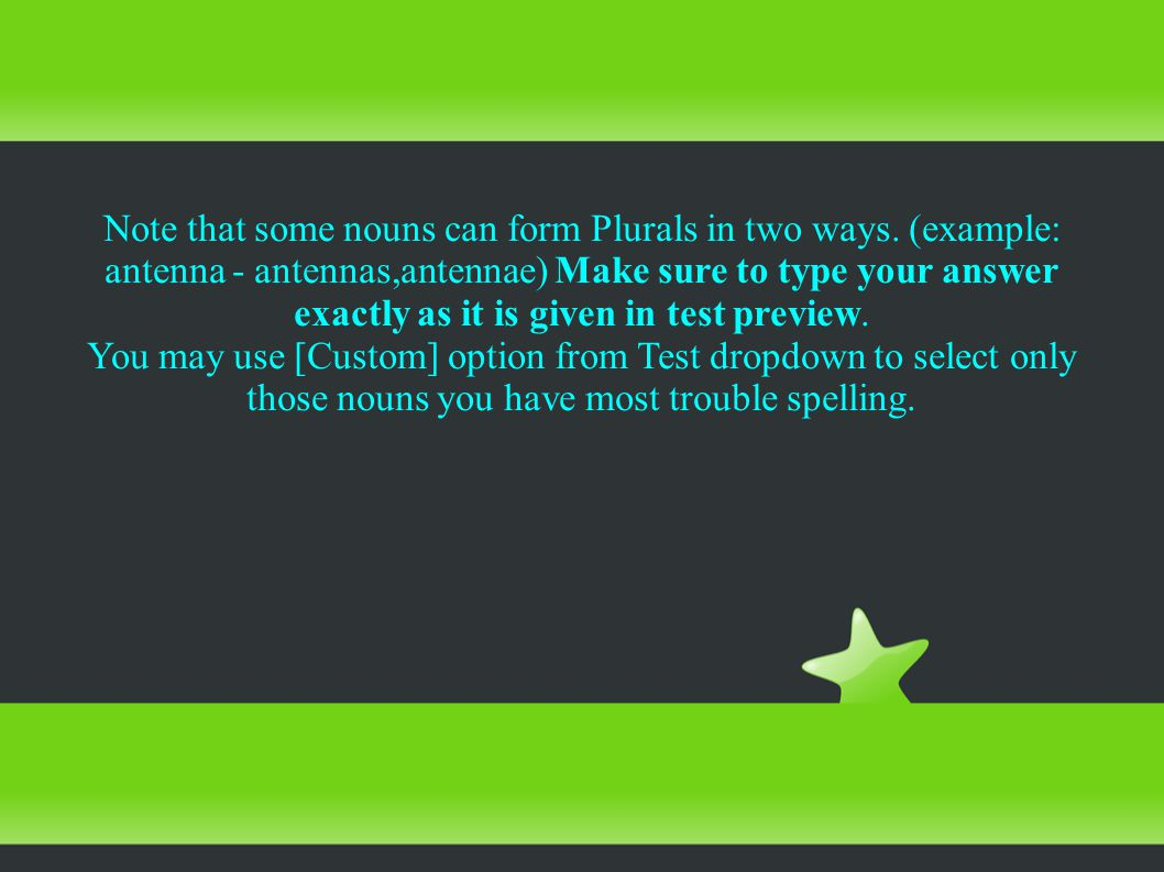 Note that some nouns can form Plurals in two ways.