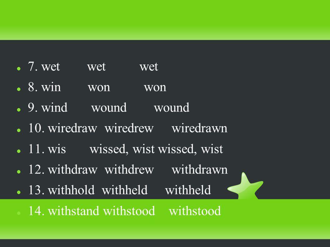 7. wet wet wet 8. win won won 9. wind wound wound 10.