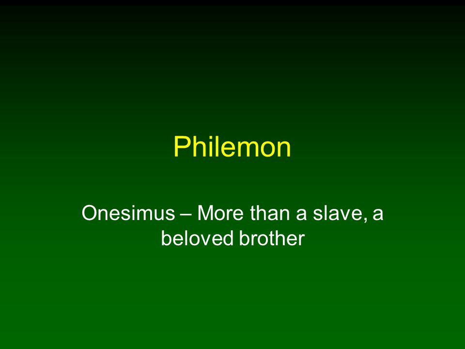 Philemon Onesimus – More than a slave, a beloved brother