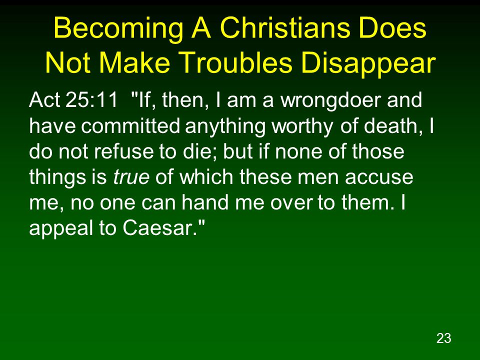 23 Becoming A Christians Does Not Make Troubles Disappear Act 25:11