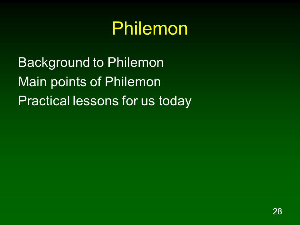 28 Philemon Background to Philemon Main points of Philemon Practical lessons for us today