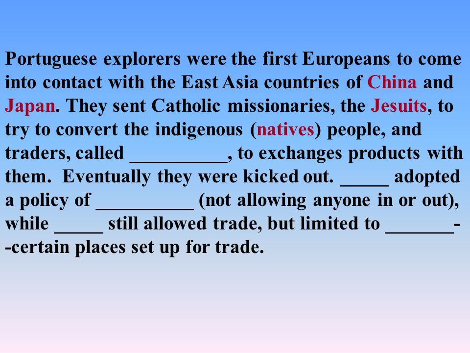 Portuguese explorers were the first Europeans to come into contact with the East Asia countries of China and Japan.