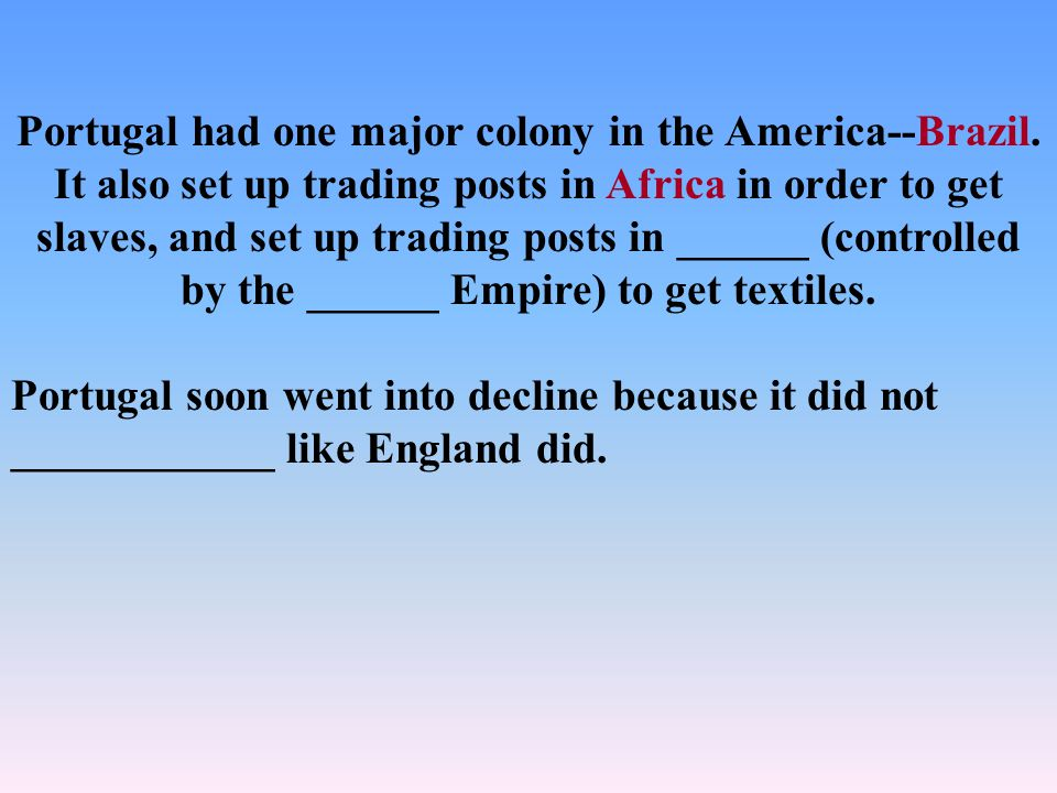 Portugal had one major colony in the America--Brazil.
