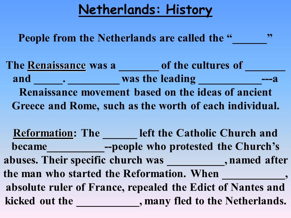 Netherlands: History People from the Netherlands are called the ______ Renaissance The Renaissance was a _______ of the cultures of _______ and _____.
