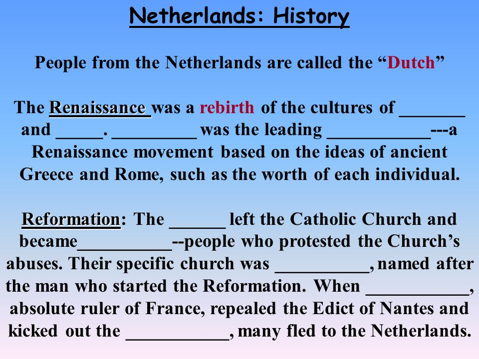 Netherlands: History People from the Netherlands are called the Dutch Renaissance The Renaissance was a rebirth of the cultures of _______ and _____.