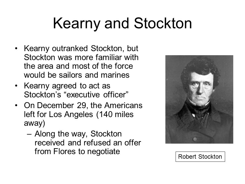 Kearny and Stockton On January 8, 1847, the Americans easily brushed aside a small Californio force and crossed the San Gabriel River The next morning they dispersed another Californio band at the Battle of Mesa On January 10, the Americans entered Los Angeles –There were some hostile citizens in the streets but Flores had fled