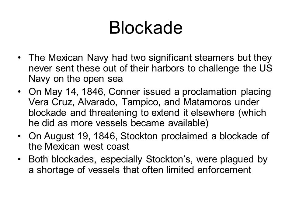 Blockade The Mexican Navy had two significant steamers but they never sent these out of their harbors to challenge the US Navy on the open sea On May