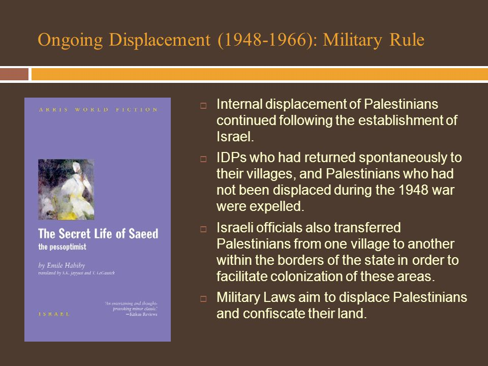 Ongoing Displacement (1948-1966): Military Rule  Internal displacement of Palestinians continued following the establishment of Israel.