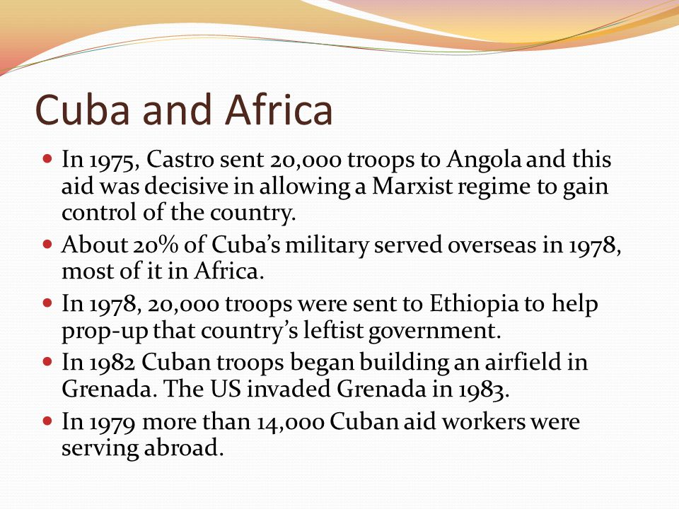 Cuba and Africa In 1975, Castro sent 20,000 troops to Angola and this aid was decisive in allowing a Marxist regime to gain control of the country. Ab