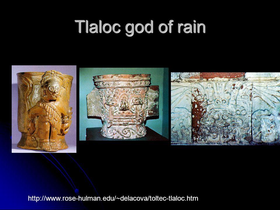 Tlaloc god of rain http://www.rose-hulman.edu/~delacova/toltec-tlaloc.htm