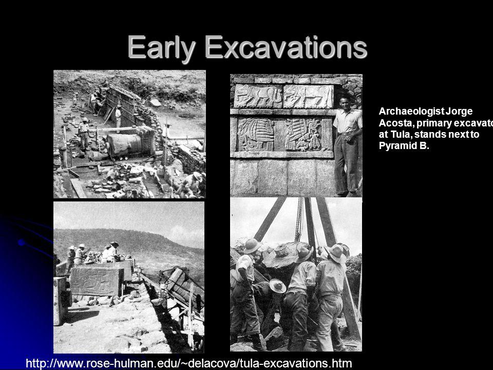 Early Excavations Archaeologist Jorge Acosta, primary excavator at Tula, stands next to Pyramid B. http://www.rose-hulman.edu/~delacova/tula-excavatio